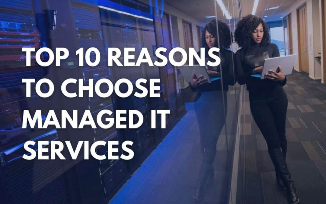 Top 10 Reasons to Choose Managed IT Services